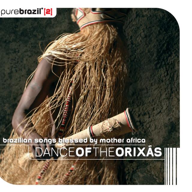 Pure Brazil II - Dance Of The Orixás