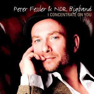 Peter Fessler, NDR Bigband I Concentrate On You cover