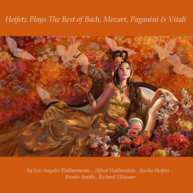 Heifetz Plays the Best of Bach, Mozart, Paganini & Vitali
