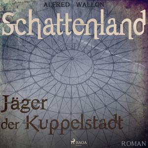 Schattenland - Jäger der Kuppelstadt (Ungekürzt)