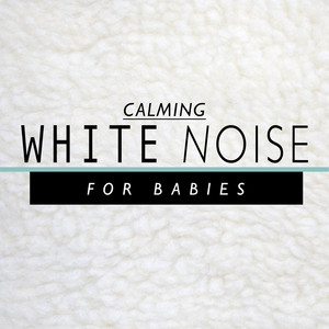 Calming White Noise for Babies Albumcover