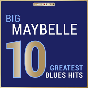 Masterpieces Presents Big Maybelle: 10 Greatest Blues Hits