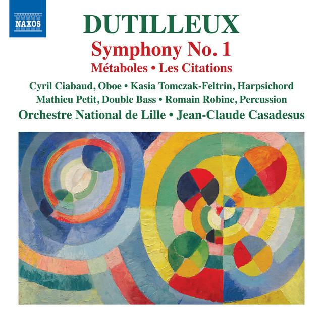 Album cover for Dutilleux: Symphony No. 1, Métaboles & Les citations by Henri Dutilleux, Orchestre National de Lille, Jean-Claude Casadesus