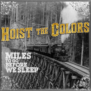 Miles to Go Before We Sleep - Hoist the Colors