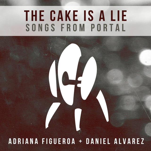 The Cake Is A Lie: Songs From Portal by Adriana Figueroa on