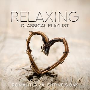 Relaxing Classical Playlist: Romantic Valentine's Day album