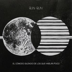Run Run - El Cómodo Silencio De Los Que Hablan Poco