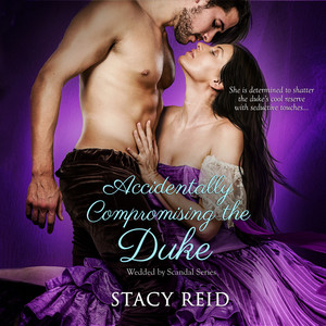 Accidentally Compromising the Duke - Wedded by Scandal, Book 1 (Unabridged)