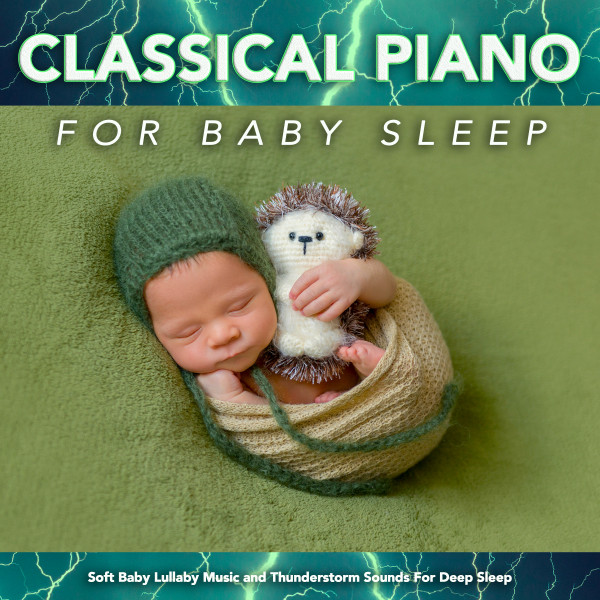 Classical Piano For Baby Sleep: Soft Baby Lullaby Music and Thunderstorm Sounds For Deep Sleep