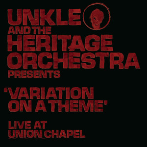 UNKLE and The Heritage Orchestra Presents 'Variation of a Theme' Live at the Union Chapel album