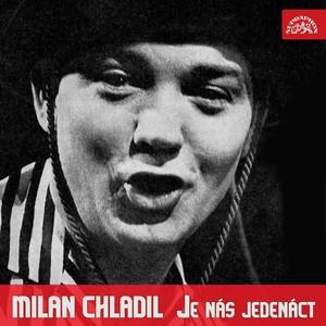 Milan Chladil - Je nás jedenáct
