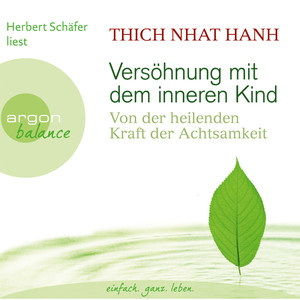 Versöhnung mit dem inneren Kind - Von der heilenden Kraft der Achtsamkeit (Gekürzte Fassung) Audiobook