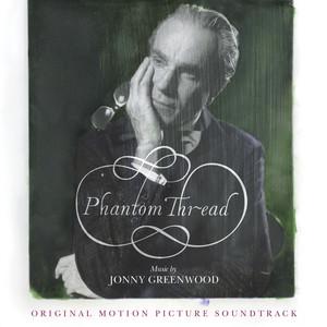 Jonny Greenwood - Phantom Thread Original Motion Picture Soundtrack