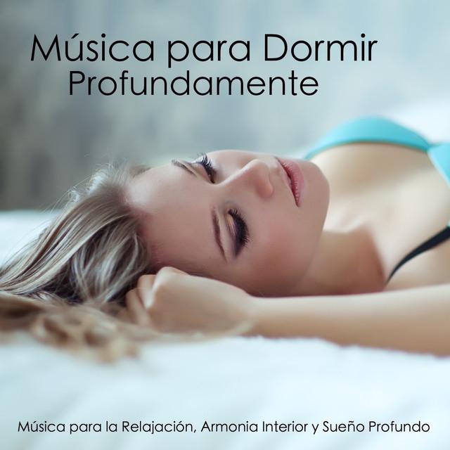 Música para Dormir Profundamente - Música para la Relajación, Armonia Interior y Sueño Profundo