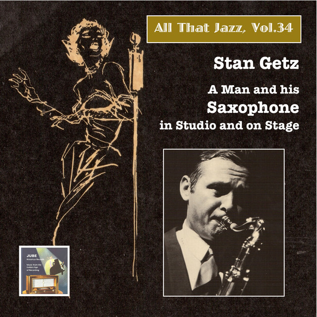 All That Jazz, Vol. 34: Stan Getz – A Man and His Saxophone in Studio and on Stage (2015 Digital Remaster)