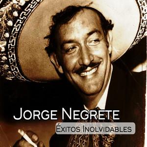 Jorge Negrete - Éxitos Inolvidables - Jorge Negrete