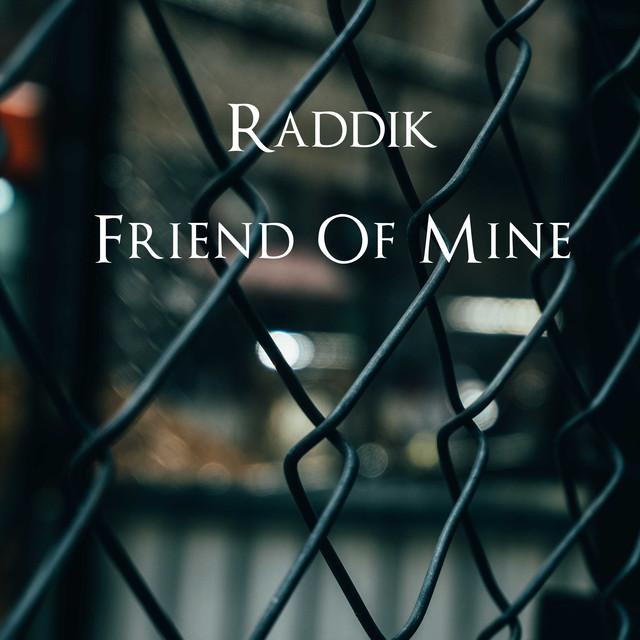 Friend Of Mine, a song by Raddik, Steve on Spotify