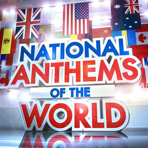 National Anthems of the World - The Worlds Greatest National Anthems - National Anthem