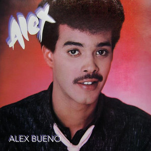 Alex bueno songs albums lyric interpretations lyreka for Alex bueno jardin prohibido karaoke