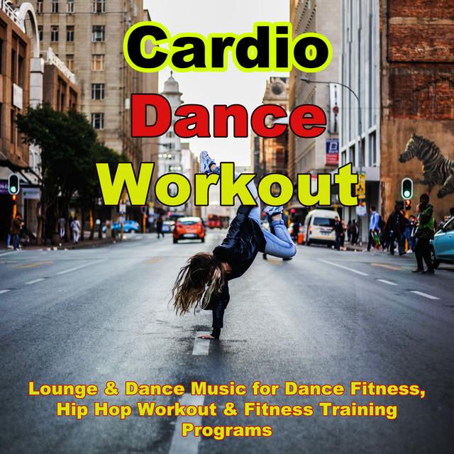 Cardio Dance Workout – Lounge & Dance Music for Dance Fitness, Hip