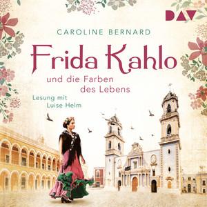 Frida Kahlo und die Farben des Lebens (Ungekürzt) Hörbuch kostenlos