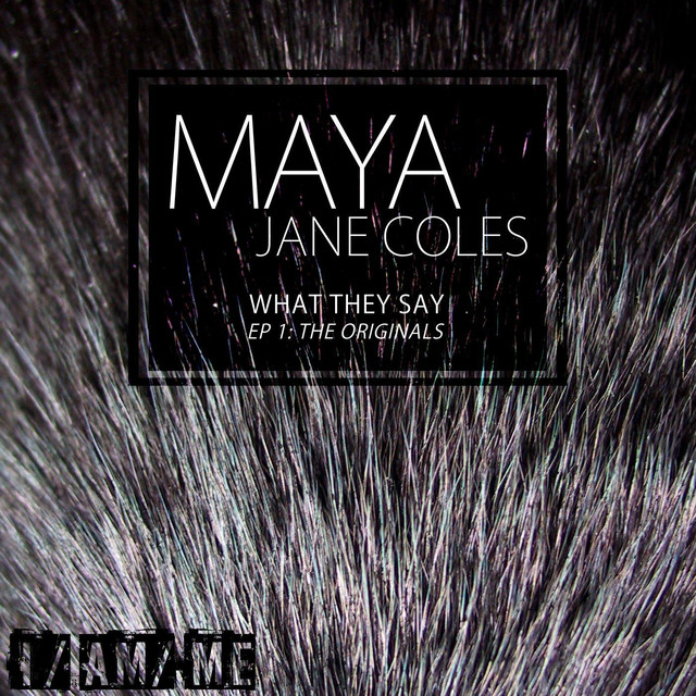 What they say - Maya Jane Coles