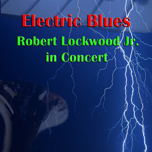 Electric Blues: Robert Lockwood Jr. In Concert