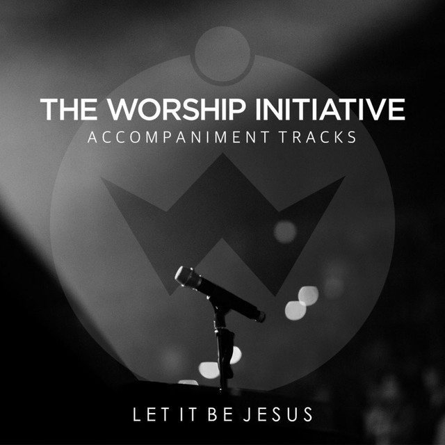 Let It Be Jesus (The Worship Initiative Accompaniment)