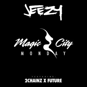 Young Jeezy, Future, 2 Chainz Magic City Monday cover