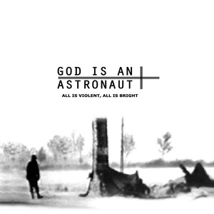 All Is Violent, All Is Bright  - God Is An Astronaut