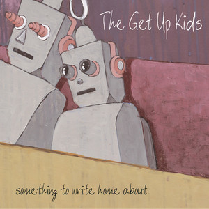 Something To Write Home About - Get Up Kids