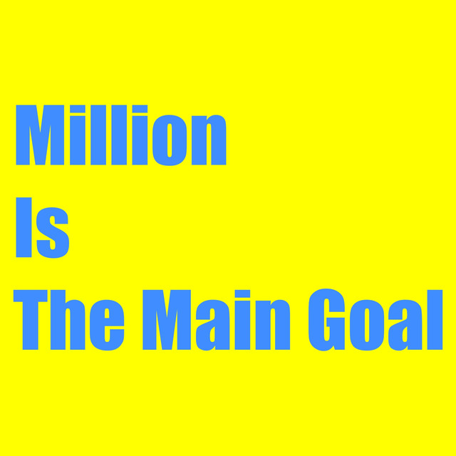 Million Is the Main Goal