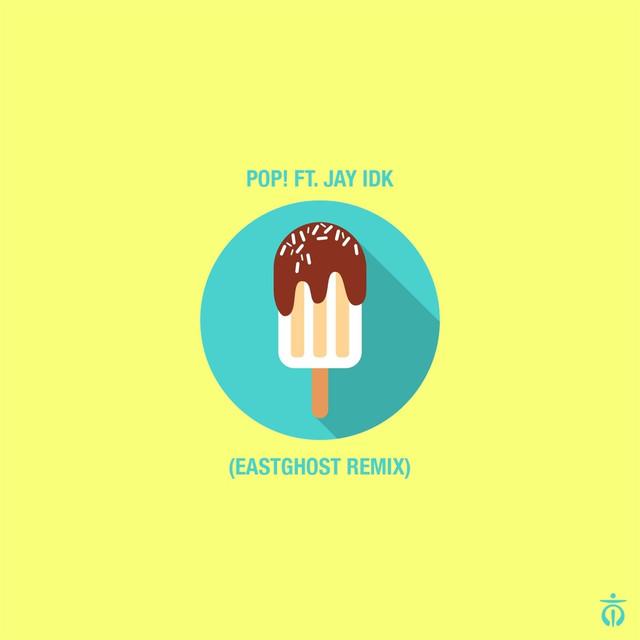Pop! (EASTGHOST Remix) [feat. Jay IDK & Neill Von Tally]