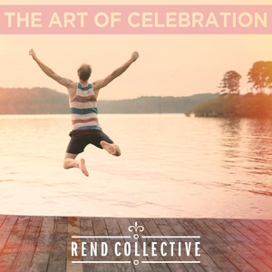 The Art Of Celebration - Rend Collective Experiment