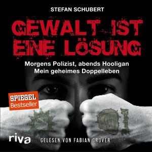 Gewalt ist eine Lösung (Morgens Polizist, abends Hooligan - Mein geheimes Doppelleben) Audiobook