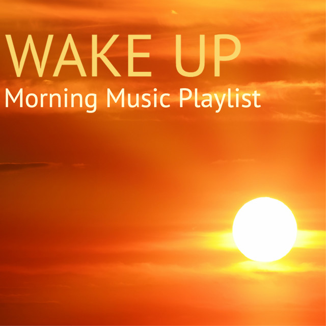 Wake Up - Morning Music Playlist, Well Being Positive Attitude Songs