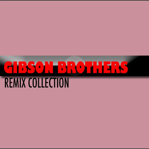 Gibson Brothers (Remix Collection) album