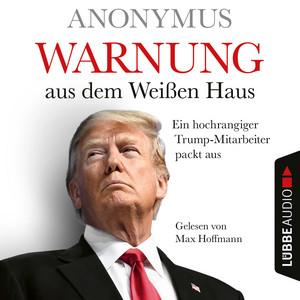 Warnung aus dem Weißen Haus - Ein hochrangiger Trump-Mitarbeiter packt aus (Ungekürzt) Audiobook