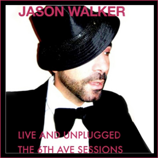 """Jason Walker """"Live and Unplugged, The 6th Ave. Sessions"""""""