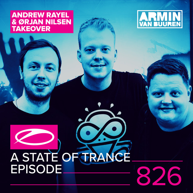A State Of Trance Episode 826 (Andrew Rayel & Orjan Nilsen Take-Over)