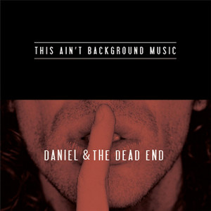 This Ain't Background Music - Daniel And The Dead End