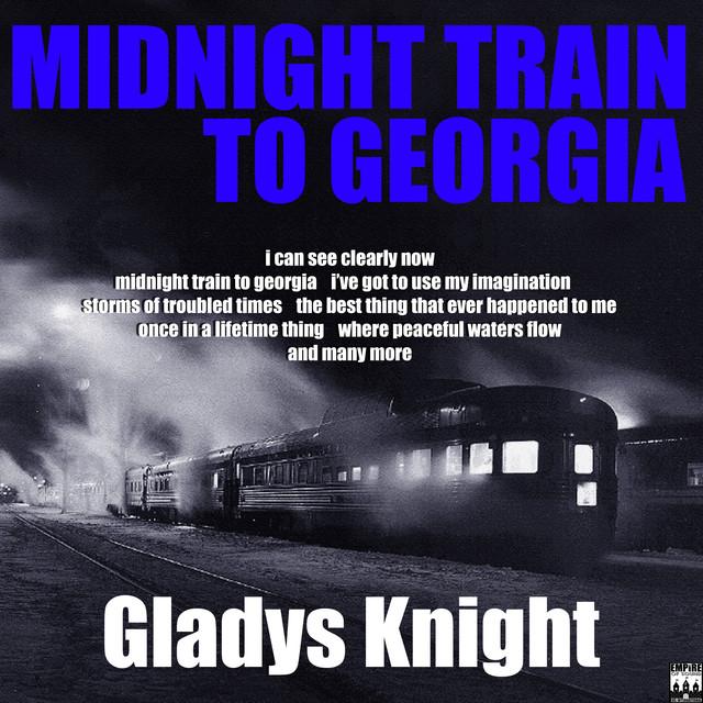 Midnight Train To Georgia by Gladys Knight on Spotify