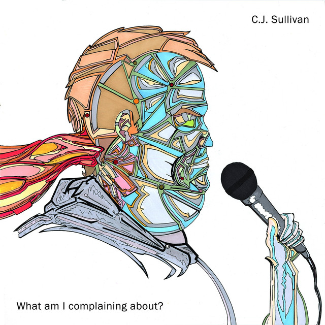 Album cover for What Am I Complaining About? by C.J. Sullivan