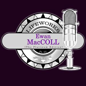 Lifeworks - Ewan MacColl (The Platinum Edition), Pt. 1 album