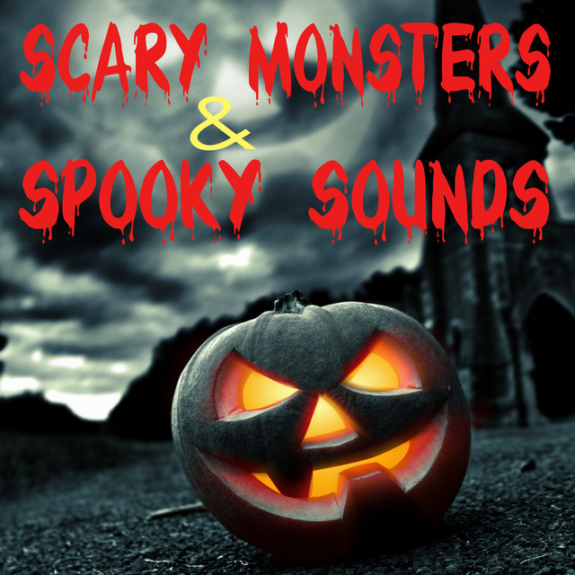 Scary Monsters and Spooky Sounds - Horror Music and Creepy Effects