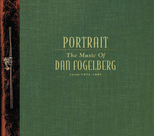 Portrait: The Music Of Dan Fogelberg From 1972-1997 - Dan Fogelberg