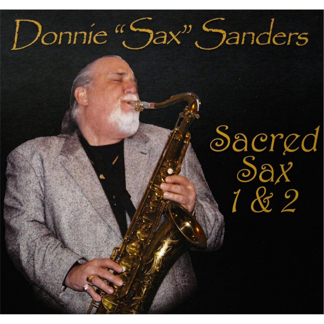"""Old Rugged Cross Saxophone: The Best Of Sacred Sax 1 & 2 By Donnie """"Sax"""" Sanders On"""