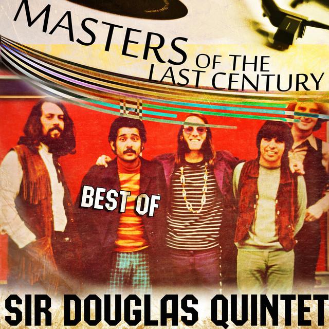 Masters Of The Last Century: Best of Sir Douglas Quintet