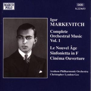 Markevitch: Orchestral Music, Vol. 1 - Le Nouvel Age / Sinfonietta / Cinema Overture album