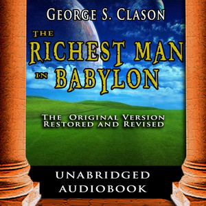The Richest Man in Babylon: The Original Version, Restored and Revised Audiobook